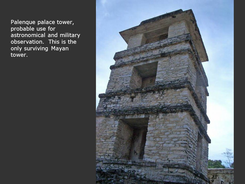 Palenque palace tower, probable use for astronomical and military observation. This is the only surviving Mayan tower.