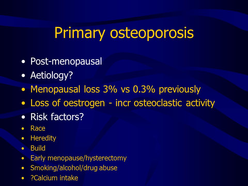 Primary osteoporosis Post-menopausal Aetiology.