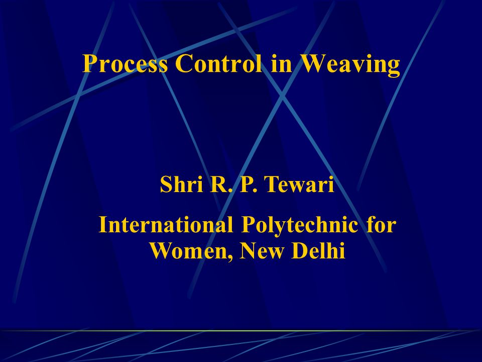 Process Control in Weaving Shri R. P. Tewari International Polytechnic for Women, New Delhi