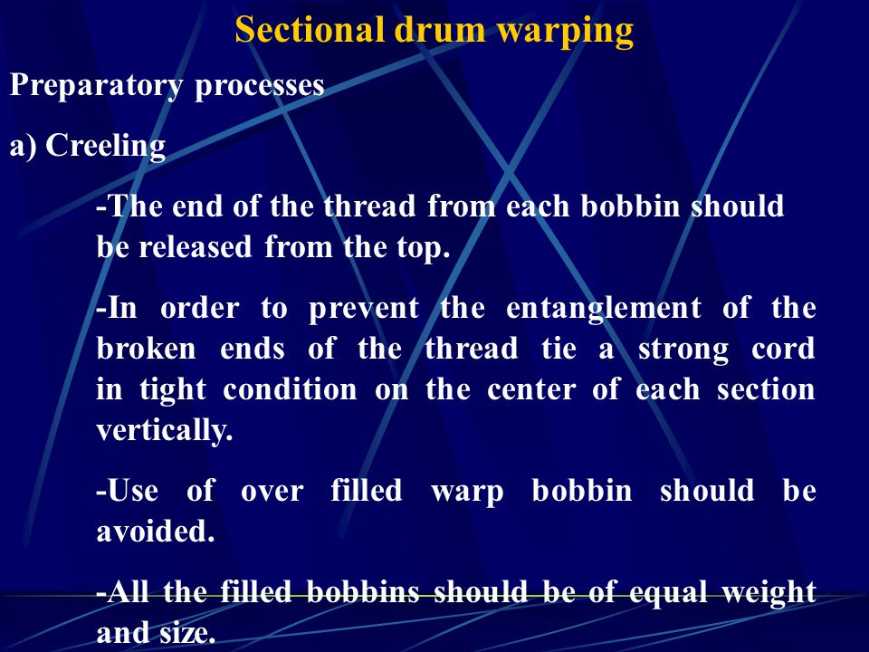 Sectional drum warping Preparatory processes a) Creeling -The end of the thread from each bobbin should be released from the top.