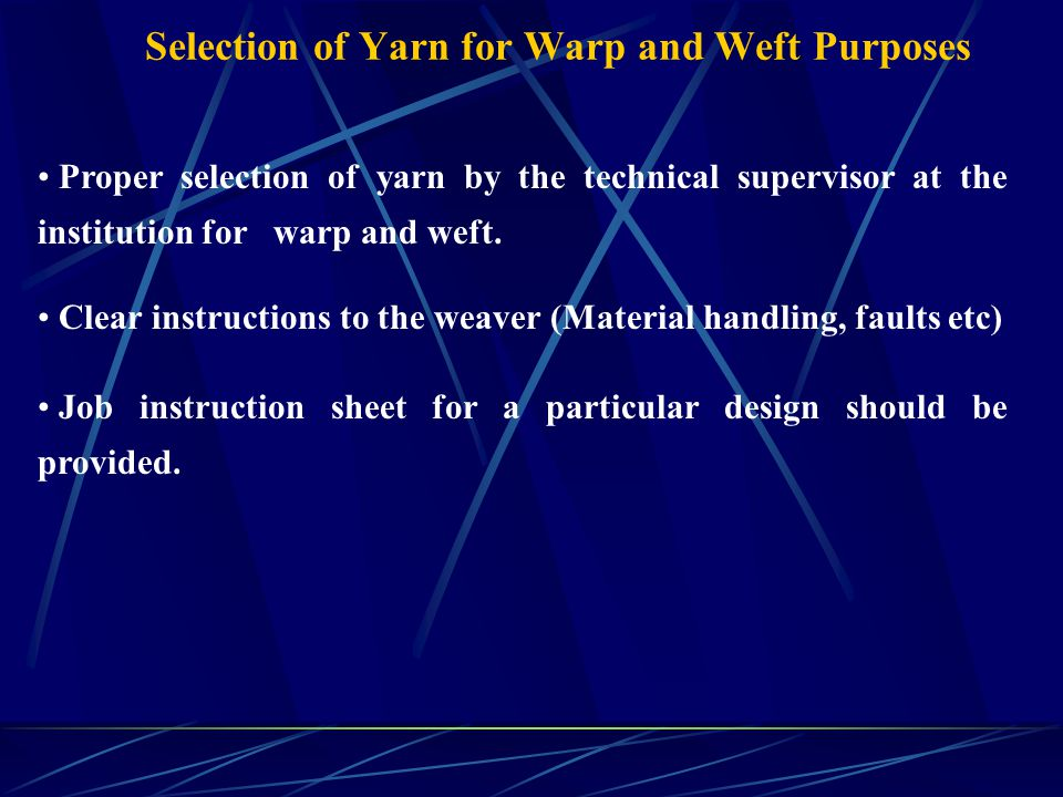Selection of Yarn for Warp and Weft Purposes Proper selection of yarn by the technical supervisor at the institution for warp and weft.