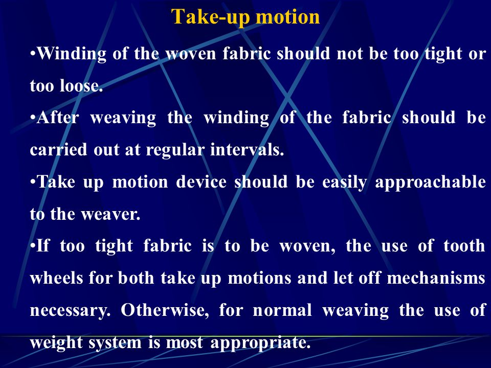 Take-up motion Winding of the woven fabric should not be too tight or too loose.