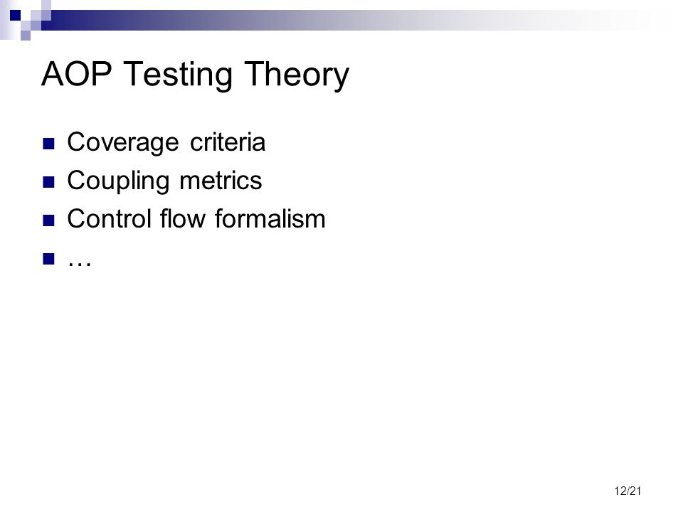 12/21 AOP Testing Theory Coverage criteria Coupling metrics Control flow formalism …