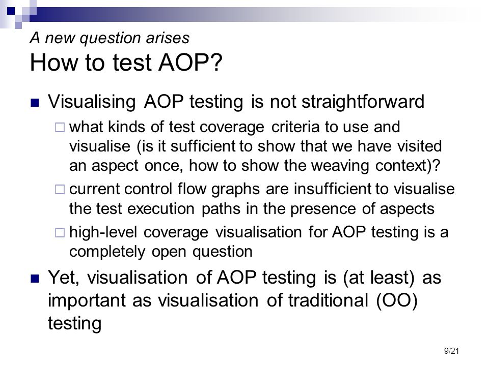 9/21 A new question arises How to test AOP? Visualising AOP testing is not straightforward  what kinds of test coverage criteria to use and visualise