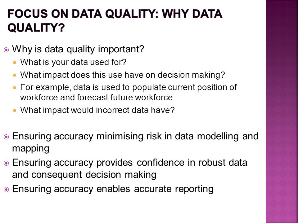  Why is data quality important.  What is your data used for.