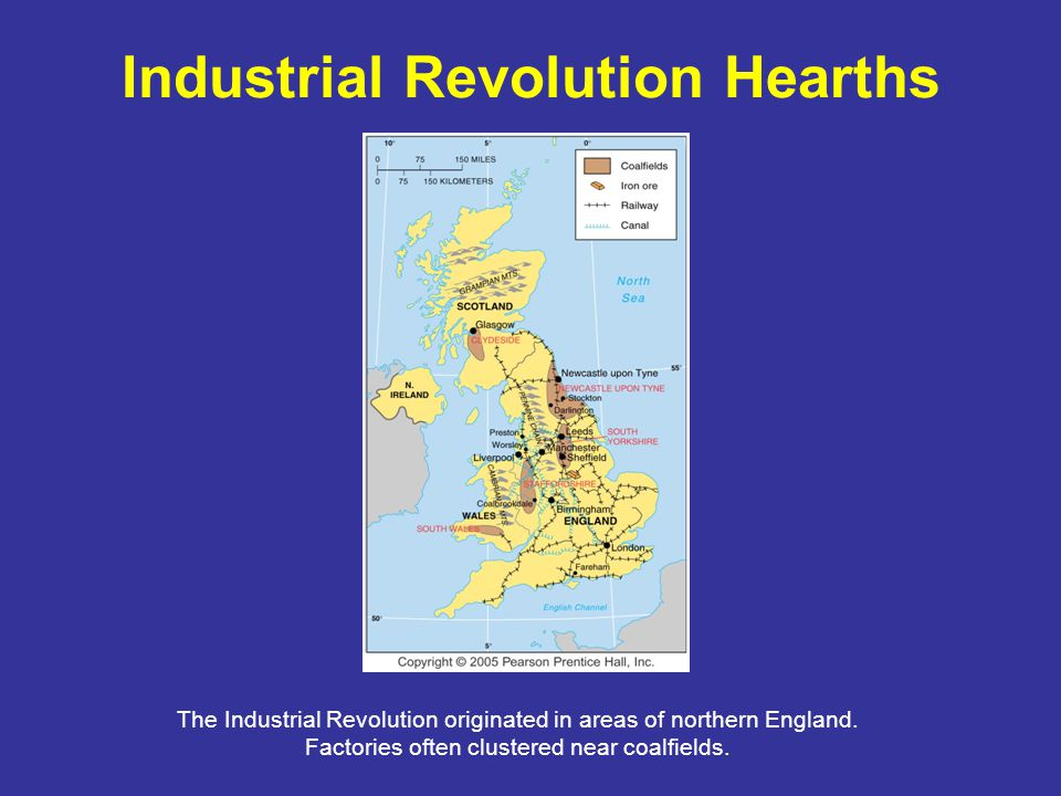 Industrial Revolution Hearths The Industrial Revolution originated in areas of northern England.