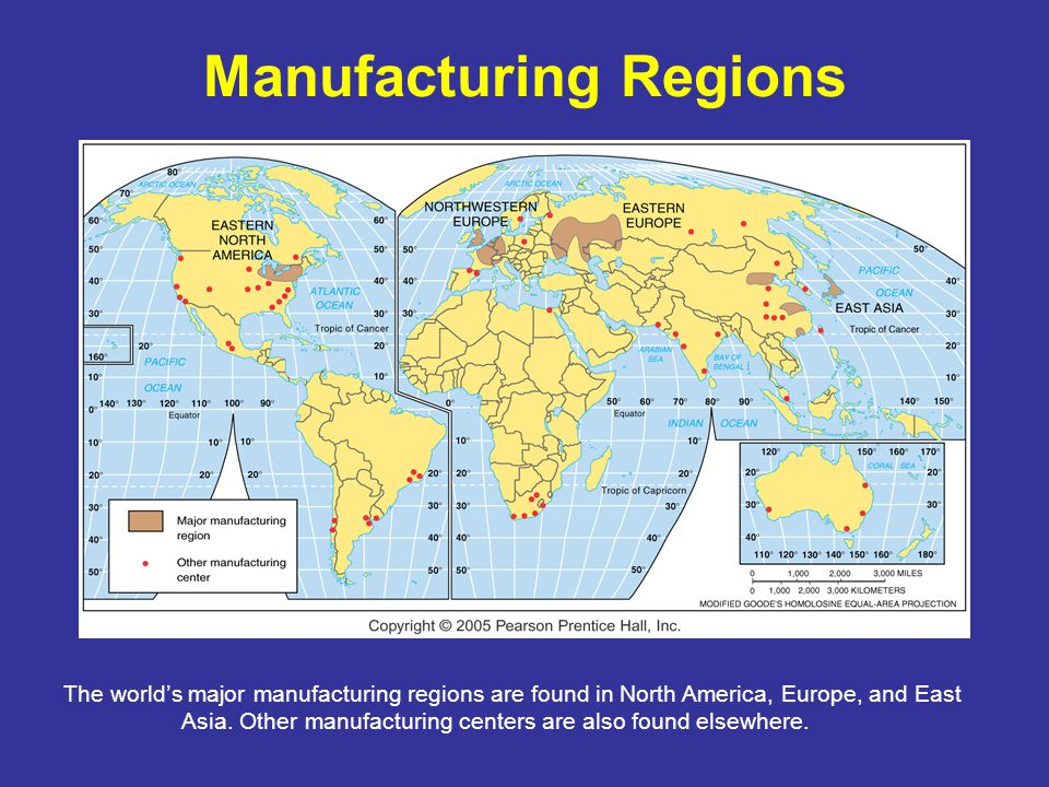 Manufacturing Regions The world's major manufacturing regions are found in North America, Europe, and East Asia.