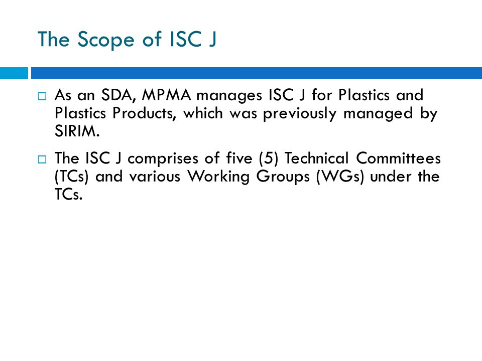The Scope of ISC J  As an SDA, MPMA manages ISC J for Plastics and Plastics Products, which was previously managed by SIRIM.  The ISC J comprises of