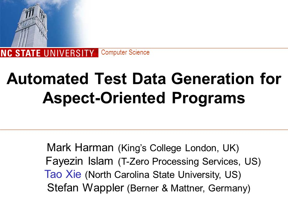 Computer Science Fitness = (A - B) + 1 101 = (100 – 0) + 1 51 = (100 – 50) + 1 0 = (100 – 101) + 1 Evaluation of predicate in a branching condition if (A < B) Structural Evolutionary Testing Lower fitness value, the better 0 fitness value, reach the target Target: true branch