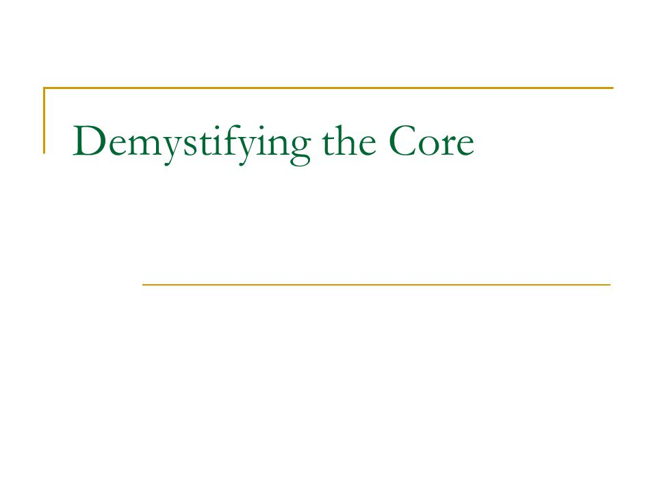 Demystifying the Core
