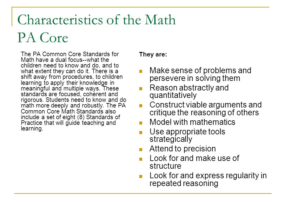 Characteristics of the Math PA Core The PA Common Core Standards for Math have a dual focus--what the children need to know and do, and to what extent they can do it.