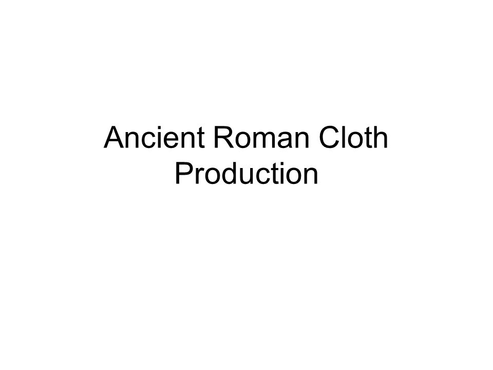 Ancient Roman Cloth Production