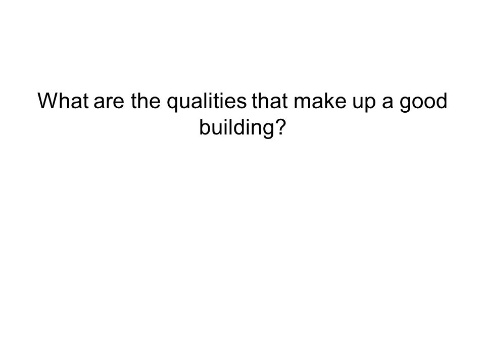 What are the qualities that make up a good building?