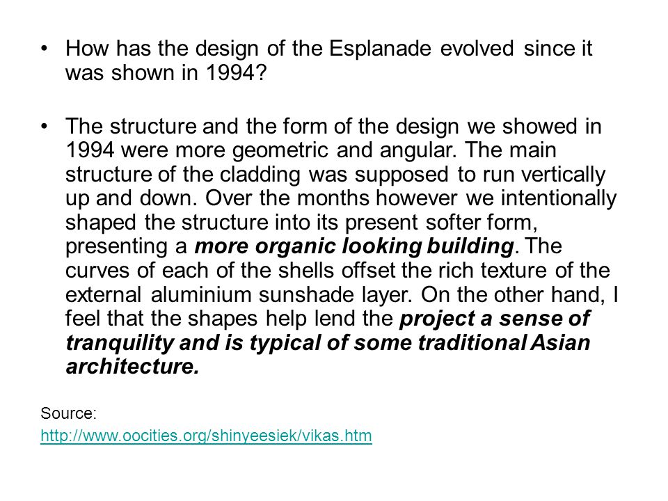 How has the design of the Esplanade evolved since it was shown in 1994? The structure and the form of the design we showed in 1994 were more geometric