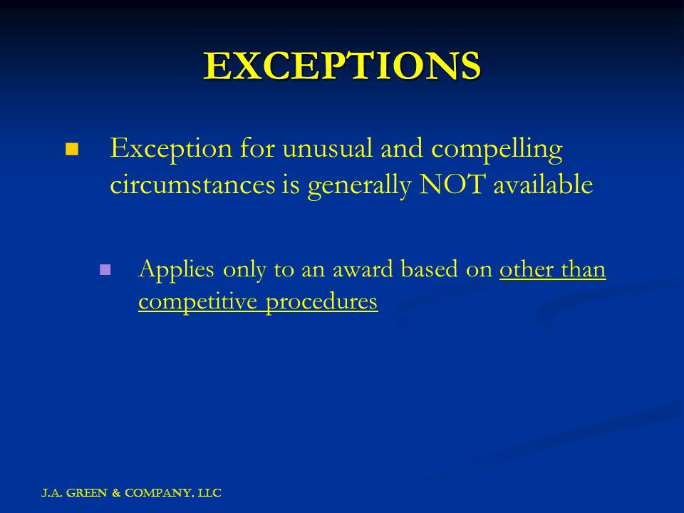 J.A. GREEN & COMPANY, llc EXCEPTIONS Exception for unusual and compelling circumstances is generally NOT available Applies only to an award based on o