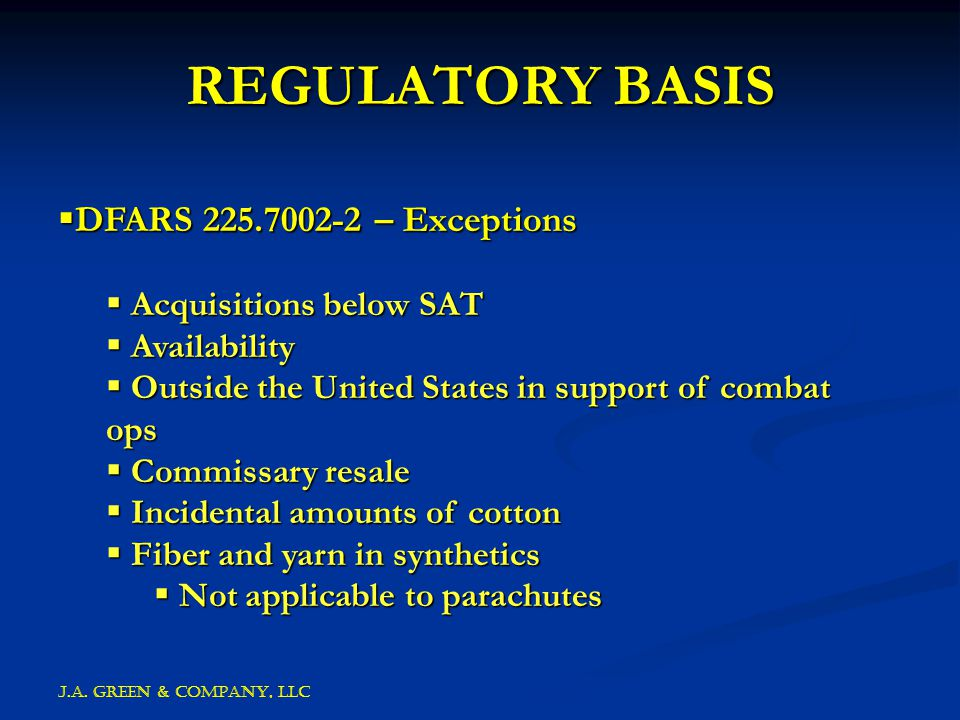 J.A. GREEN & COMPANY, llc REGULATORY BASIS  DFARS 225.7002-2 – Exceptions  Acquisitions below SAT  Availability  Outside the United States in supp