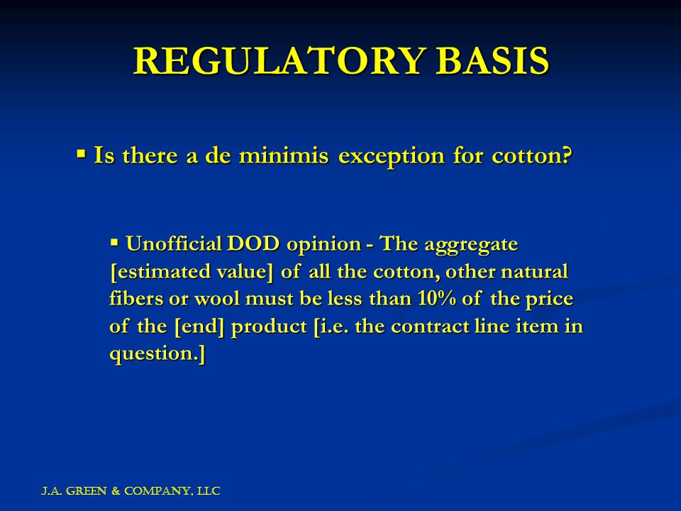 J.A. GREEN & COMPANY, llc REGULATORY BASIS  Is there a de minimis exception for cotton.