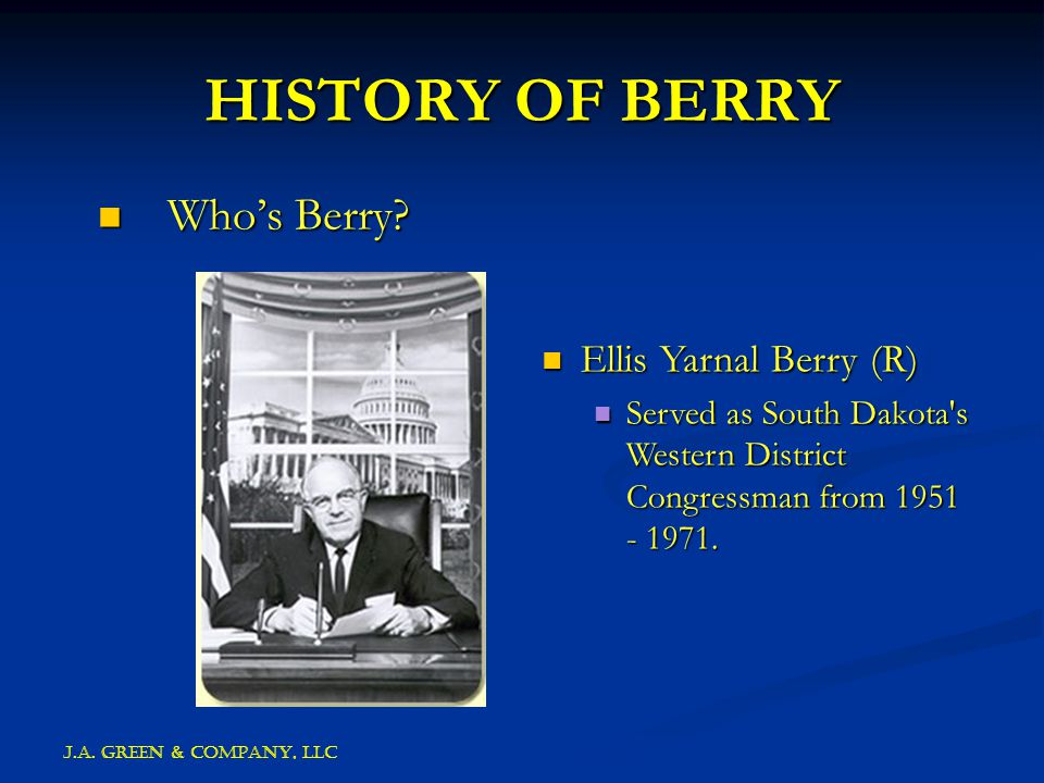 J.A. GREEN & COMPANY, llc HISTORY OF BERRY Who's Berry.