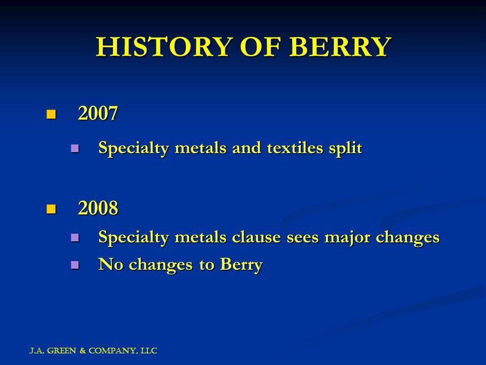 J.A. GREEN & COMPANY, llc HISTORY OF BERRY 2007 2007 Specialty metals and textiles split Specialty metals and textiles split 2008 2008 Specialty metal