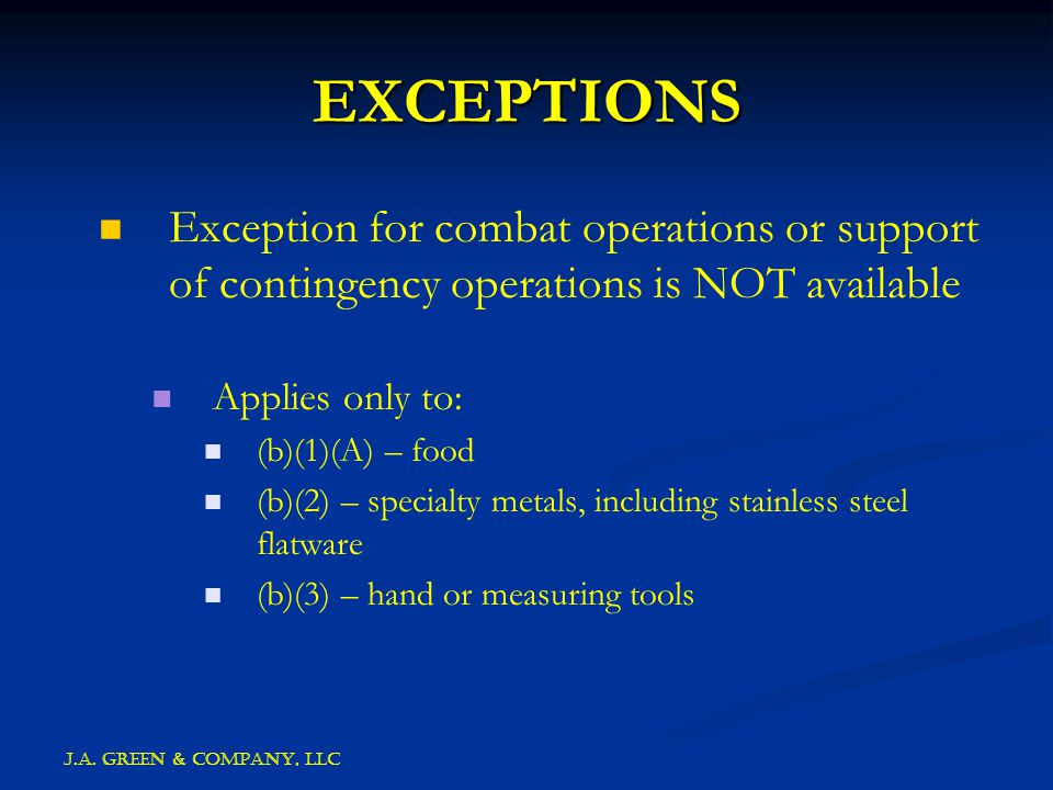 J.A. GREEN & COMPANY, llc EXCEPTIONS Exception for combat operations or support of contingency operations is NOT available Applies only to: (b)(1)(A)