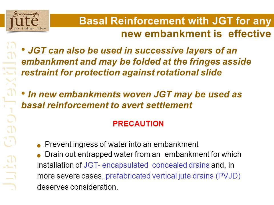 Jute Geo-Textiles Basal Reinforcement with JGT for any new embankment is effective JGT can also be used in successive layers of an embankment and may