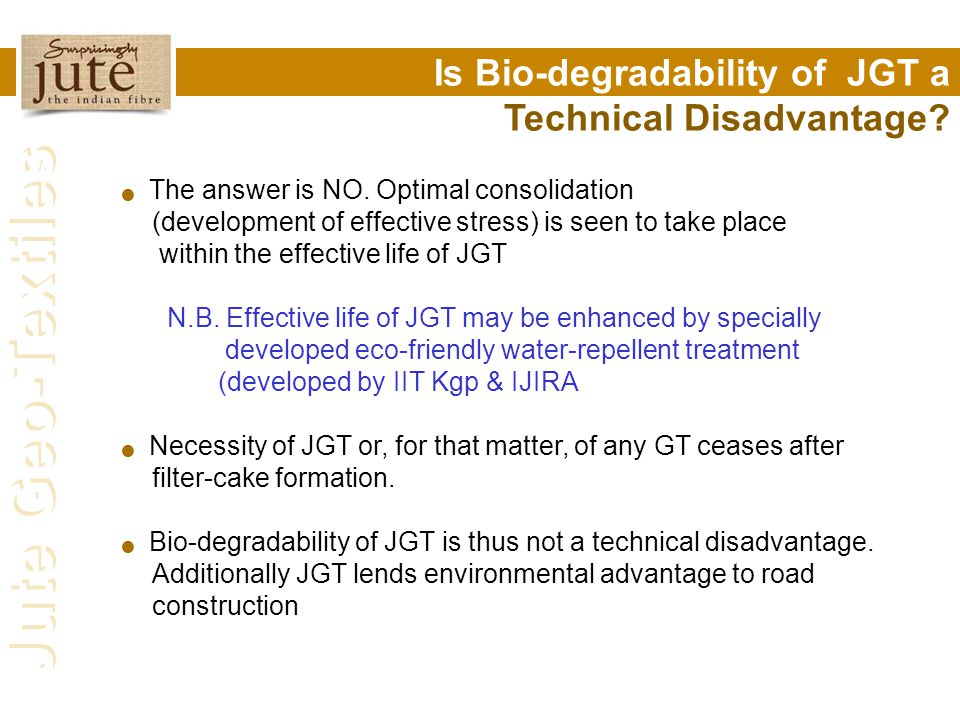 Jute Geo-Textiles Is Bio-degradability of JGT a Technical Disadvantage? The answer is NO. Optimal consolidation (development of effective stress) is s