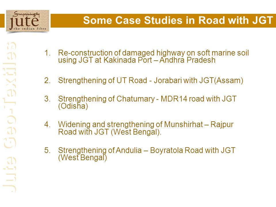 Jute Geo-Textiles Some Case Studies in Road with JGT 1.Re-construction of damaged highway on soft marine soil using JGT at Kakinada Port – Andhra Prad