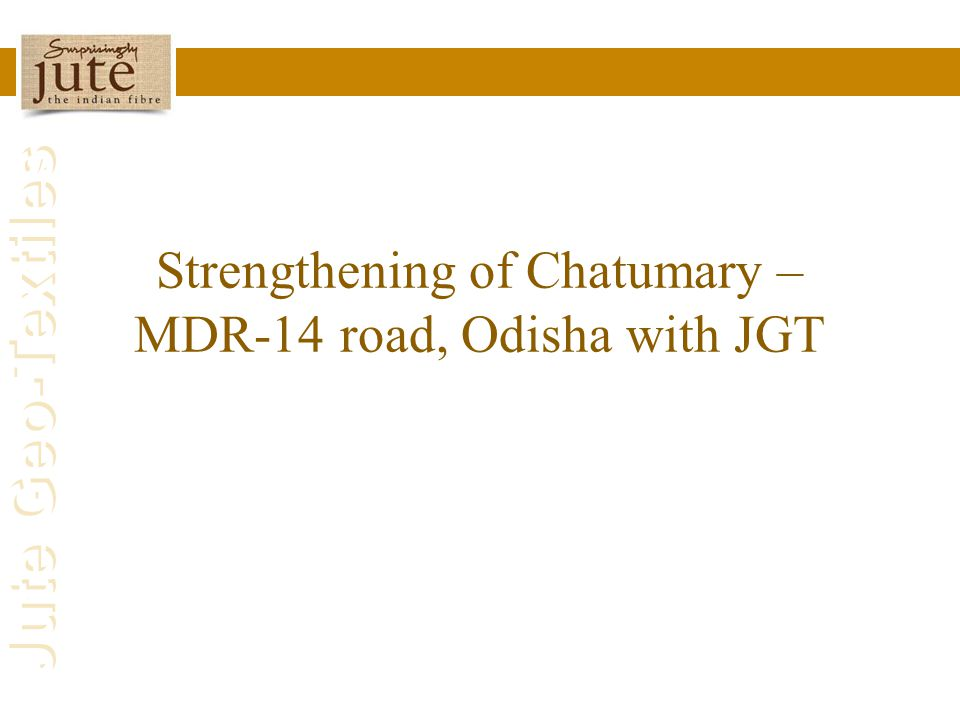 Jute Geo-Textiles Strengthening of Chatumary – MDR-14 road, Odisha with JGT