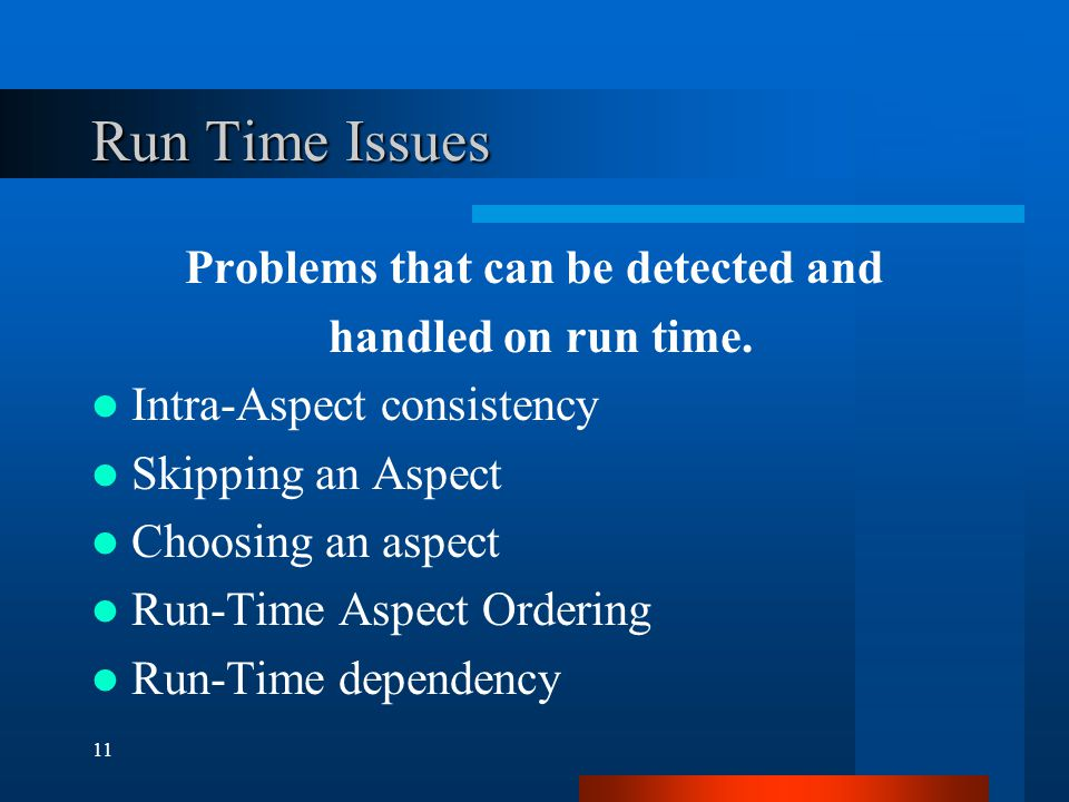 11 Run Time Issues Problems that can be detected and handled on run time.