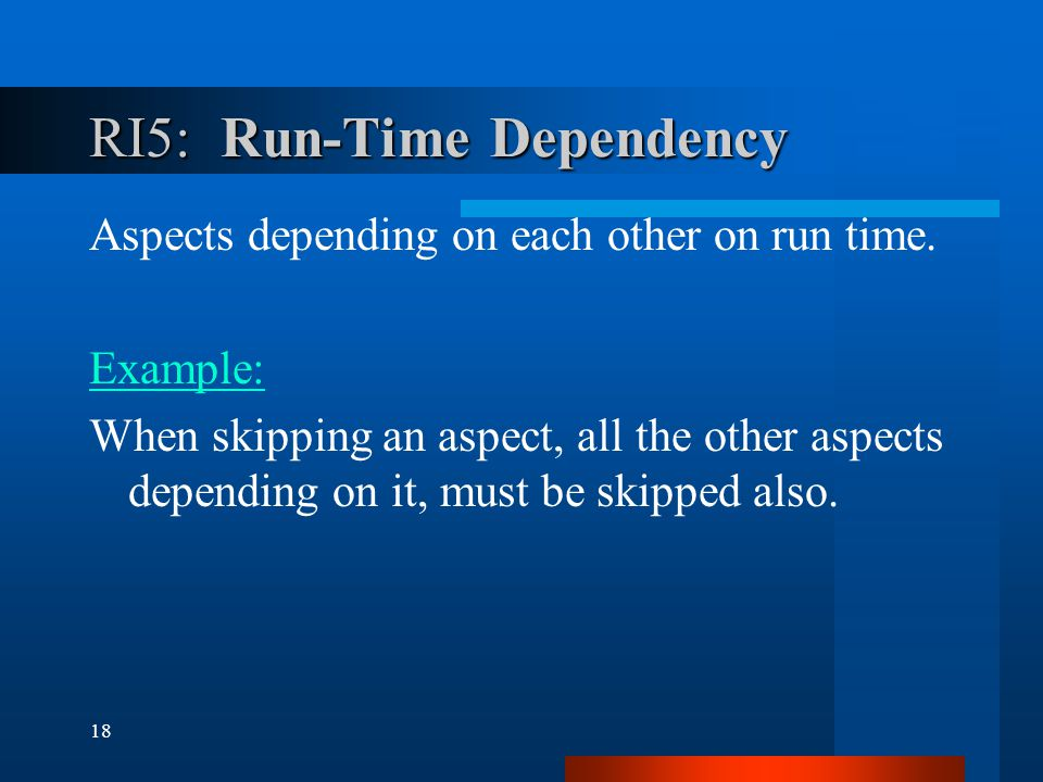 18 RI5: Run-Time Dependency Aspects depending on each other on run time.