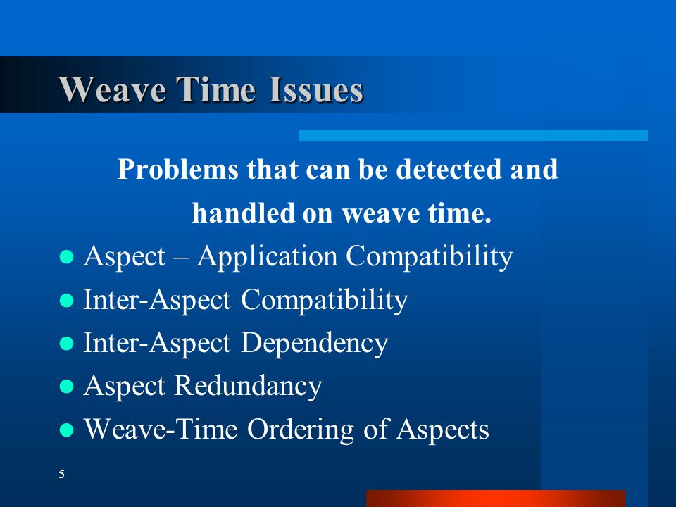 5 Weave Time Issues Problems that can be detected and handled on weave time.