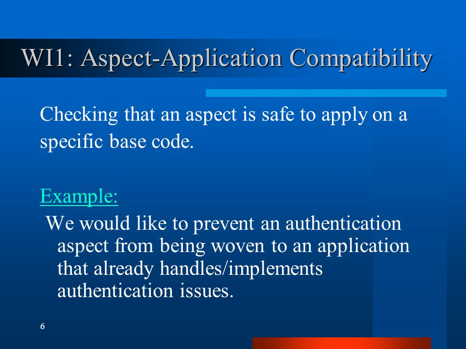 7 WI2: Inter-Aspect Compatibility Checking that aspects can be woven together.