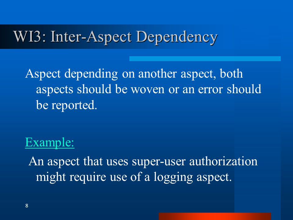 9 WI4: Aspect Redundancy Aspects implement the same concern in different ways  weave only one.
