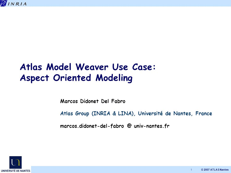 © 2007 ATLAS Nantes 2 Outline Traditional AOP Aspect oriented modeling –Atlas Model Weaver Communication use case Conclusions
