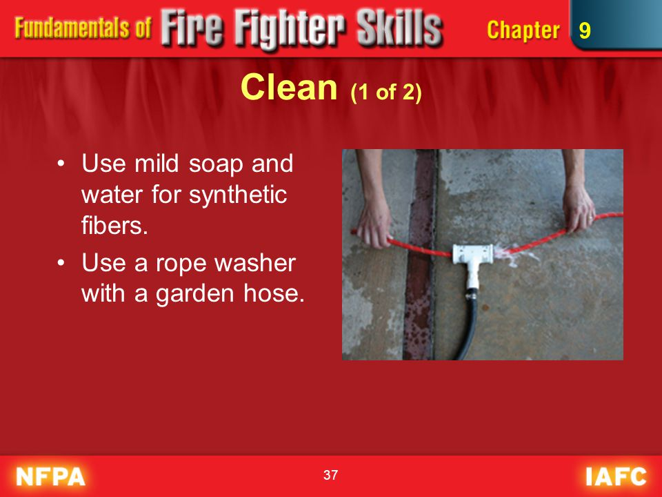 37 Clean (1 of 2) Use mild soap and water for synthetic fibers. Use a rope washer with a garden hose. 9