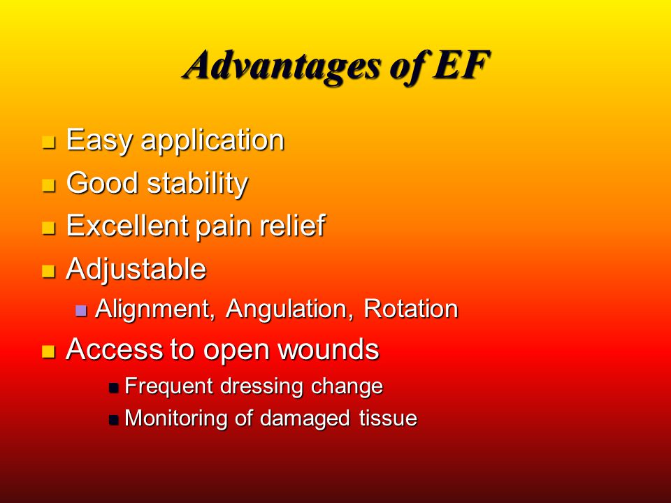 Advantages of EF Easy application Easy application Good stability Good stability Excellent pain relief Excellent pain relief Adjustable Adjustable Ali