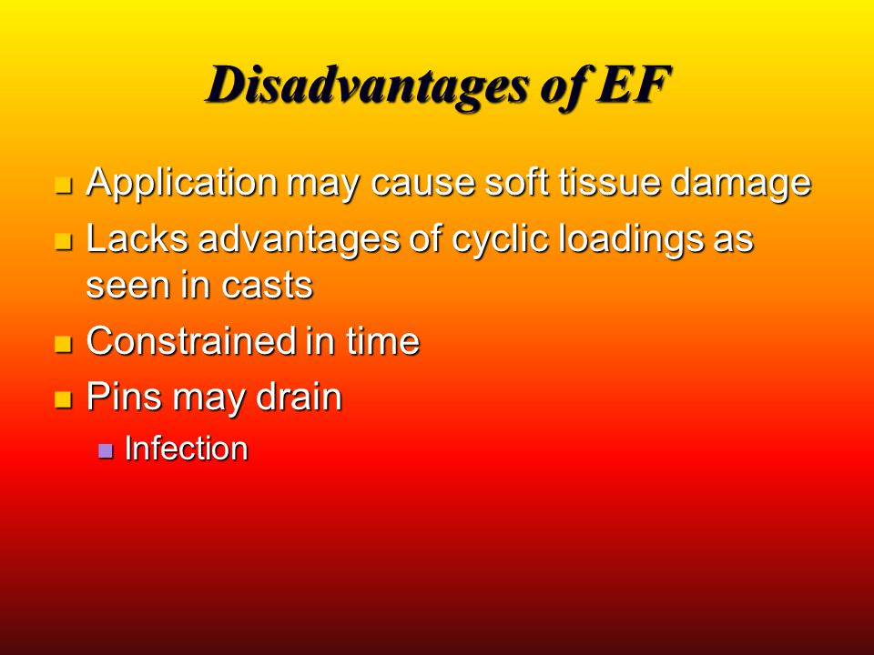 Disadvantages of EF Application may cause soft tissue damage Application may cause soft tissue damage Lacks advantages of cyclic loadings as seen in c