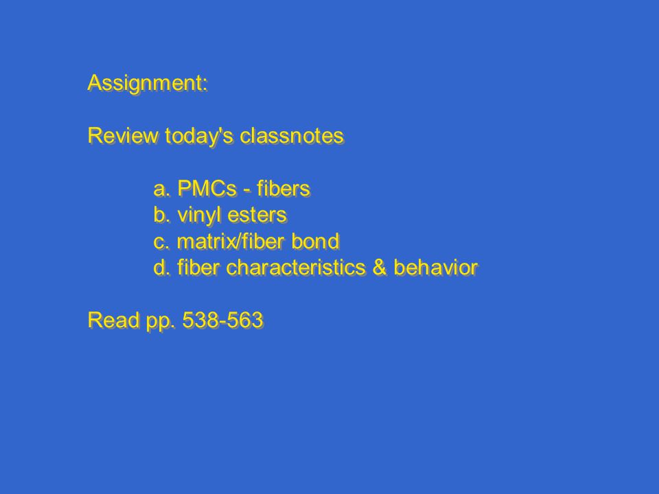 Assignment: Review today s classnotes a. PMCs - fibers b.