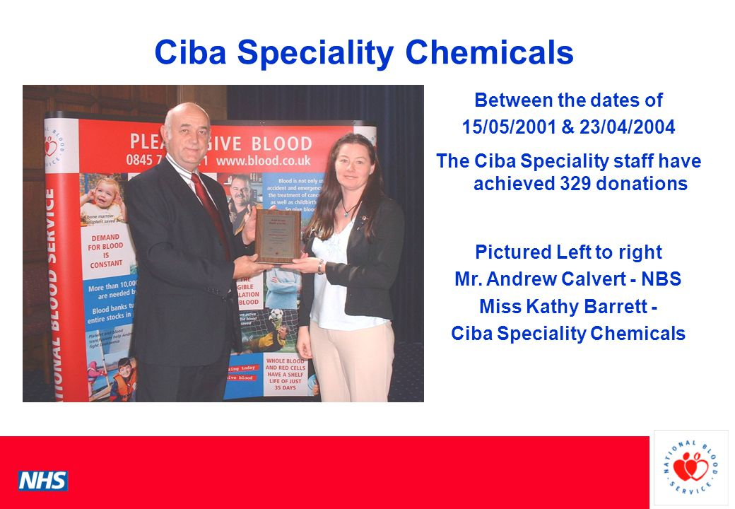 PCS Conference Ciba Speciality Chemicals Between the dates of 15/05/2001 & 23/04/2004 The Ciba Speciality staff have achieved 329 donations Pictured Left to right Mr.