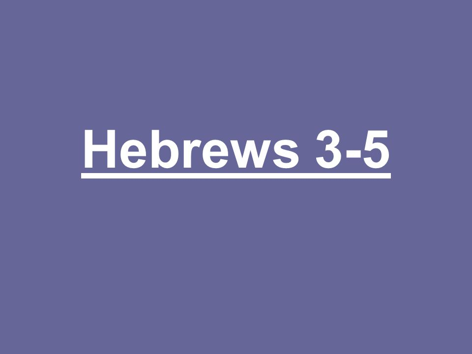 Hebrews 3-5