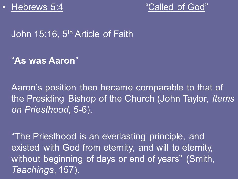 "Hebrews 5:4""Called of God"" John 15:16, 5 th Article of Faith ""As was Aaron"" Aaron's position then became comparable to that of the Presiding Bishop of"
