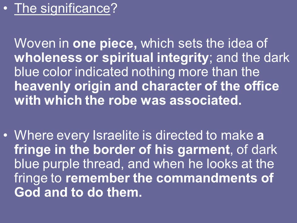 The significance? Woven in one piece, which sets the idea of wholeness or spiritual integrity; and the dark blue color indicated nothing more than the