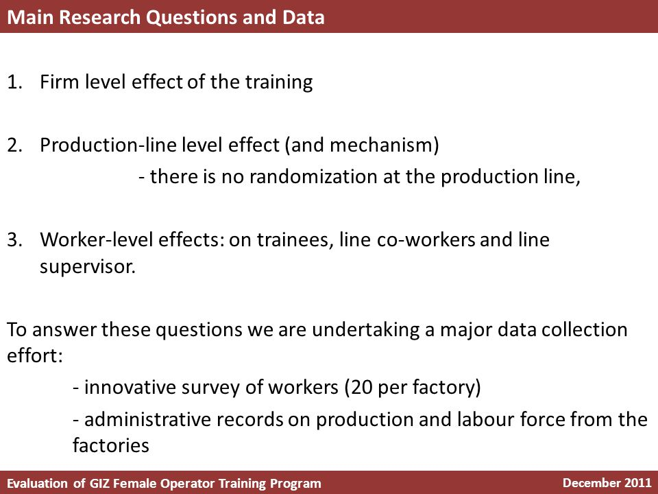 1.Firm level effect of the training 2.Production-line level effect (and mechanism) - there is no randomization at the production line, 3.Worker-level effects: on trainees, line co-workers and line supervisor.