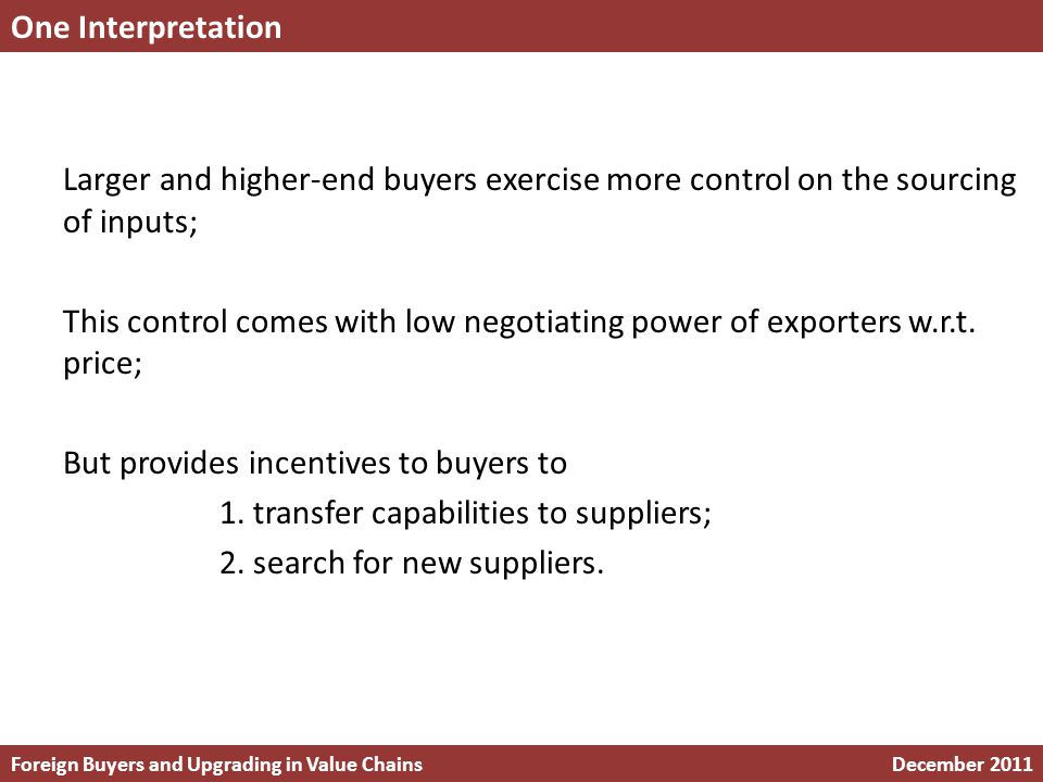 Larger and higher-end buyers exercise more control on the sourcing of inputs; This control comes with low negotiating power of exporters w.r.t.