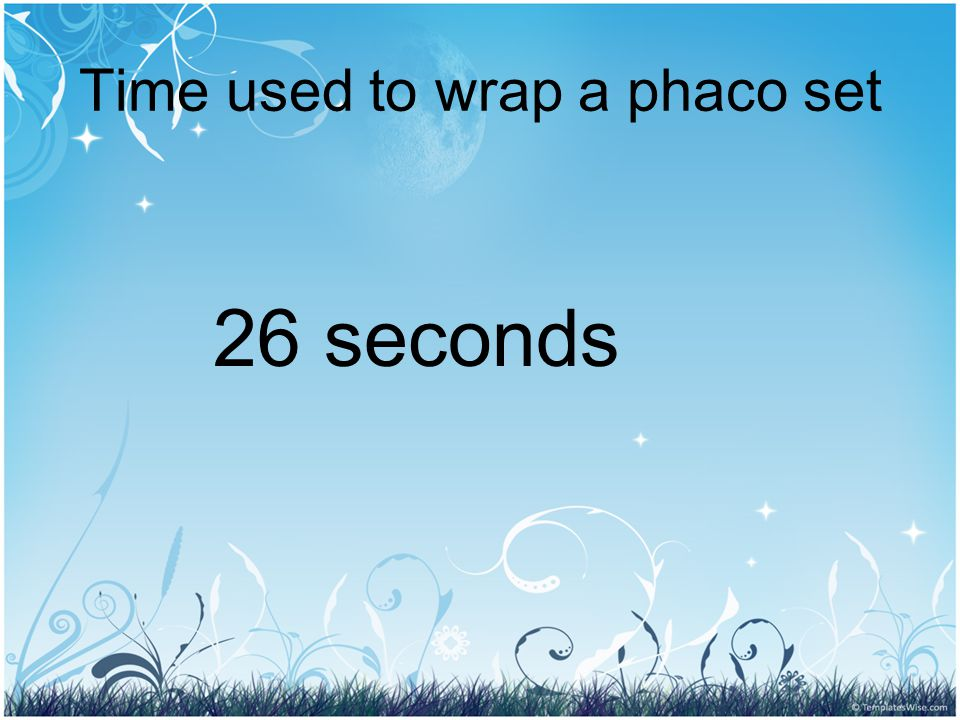 Time used to wrap a phaco set 26 seconds
