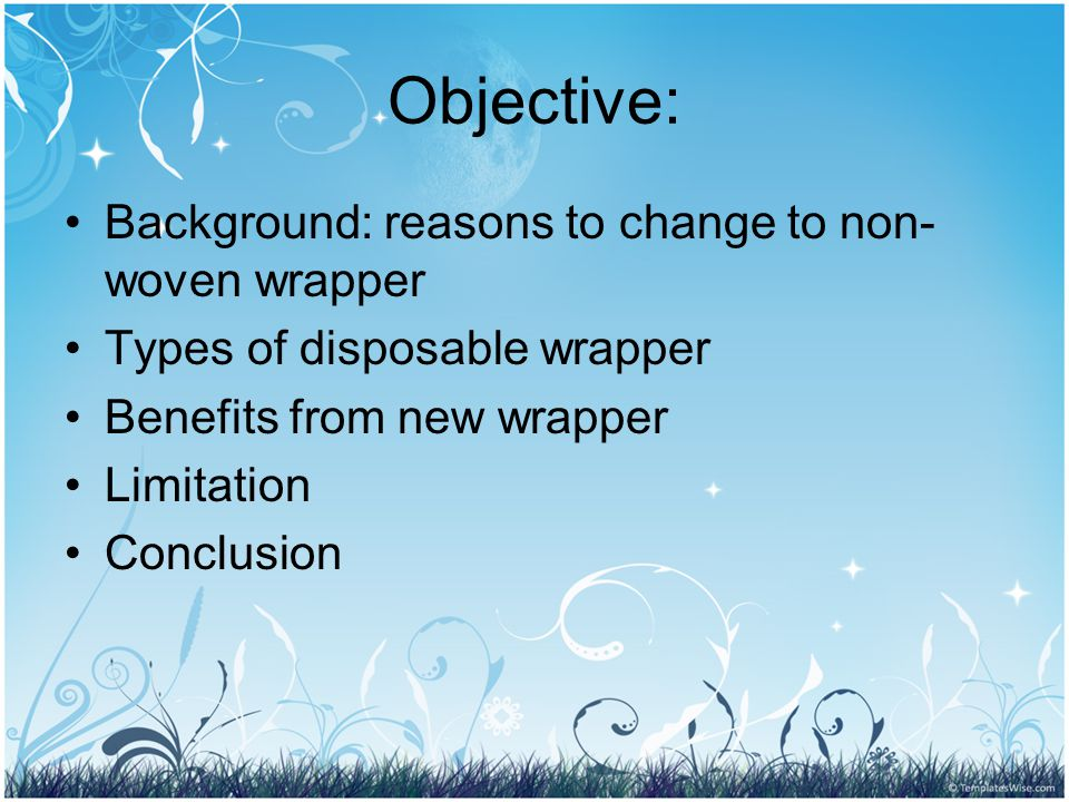 Objective: Background: reasons to change to non- woven wrapper Types of disposable wrapper Benefits from new wrapper Limitation Conclusion