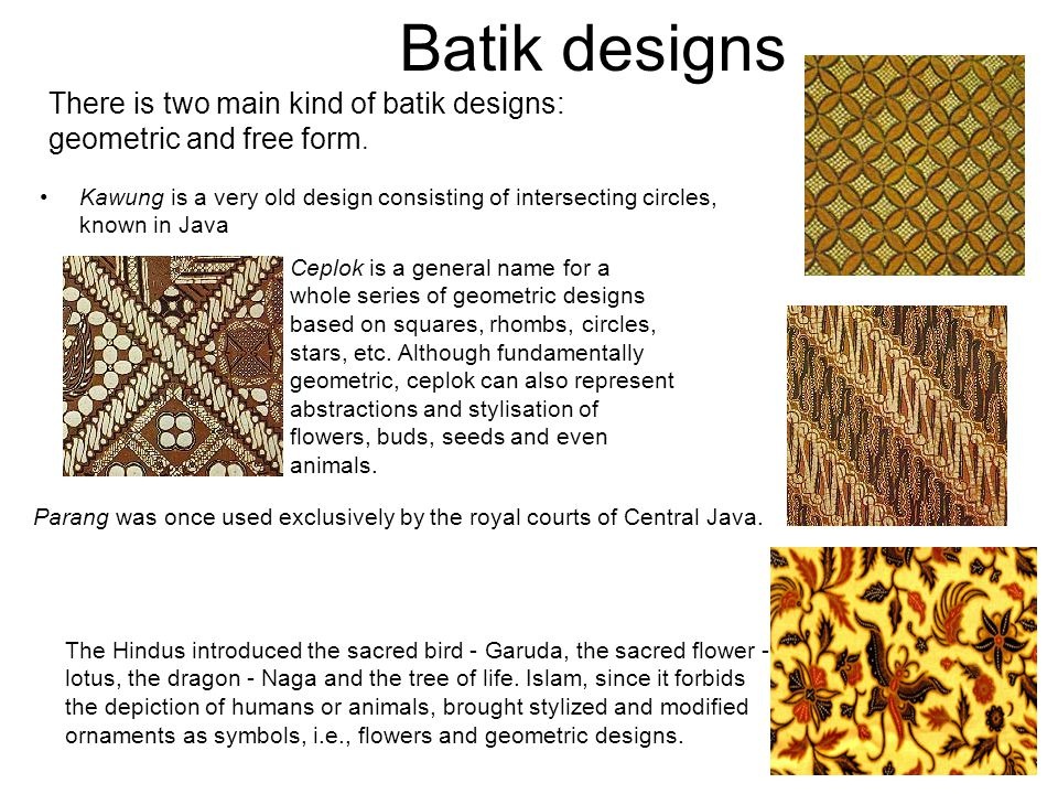 Batik designs Kawung is a very old design consisting of intersecting circles, known in Java Ceplok is a general name for a whole series of geometric d