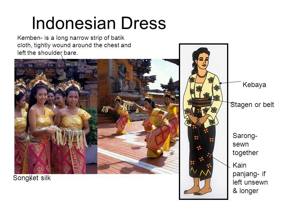 Indonesian Dress Songket silk Stagen or belt Sarong- sewn together Kain panjang- if left unsewn & longer Kebaya Kemben- is a long narrow strip of bati