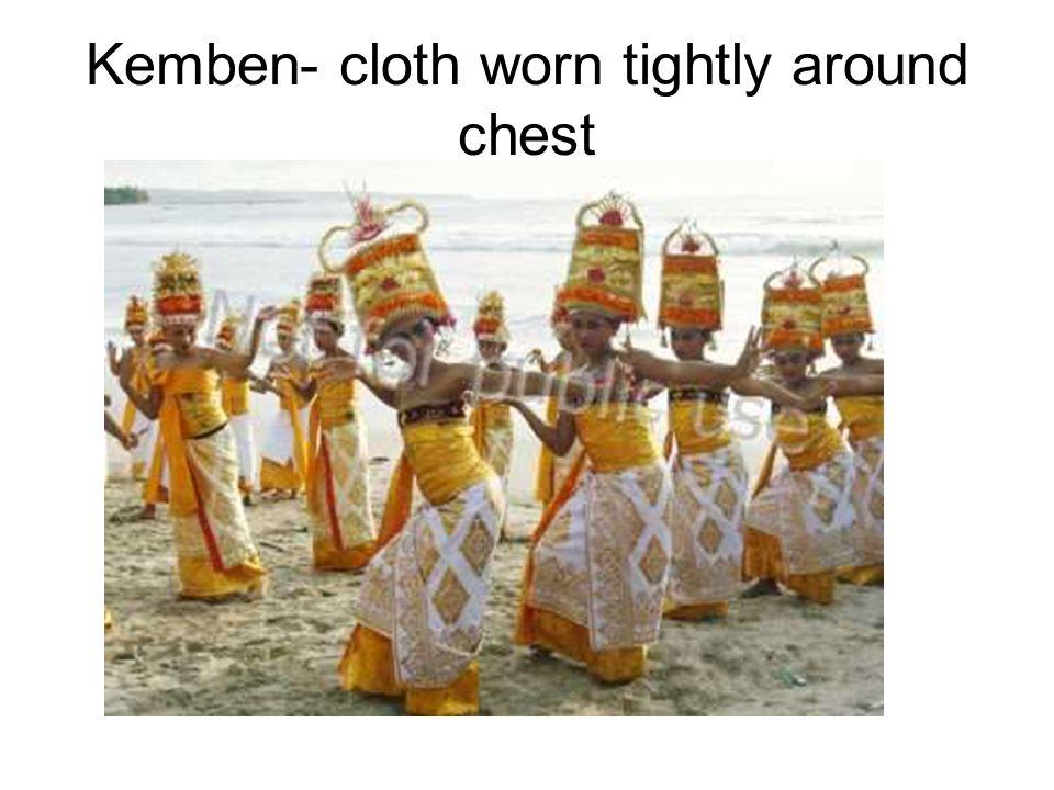 Kemben- cloth worn tightly around chest