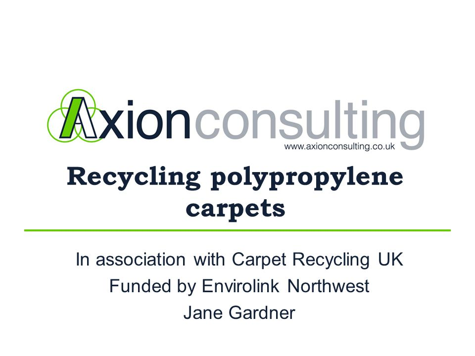 Recycling polypropylene carpets In association with Carpet Recycling UK Funded by Envirolink Northwest Jane Gardner